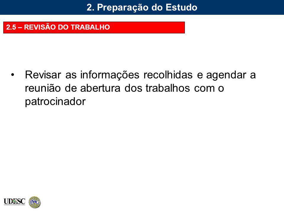 2. Preparação do Estudo 2.5 – REVISÃO DO TRABALHO Revisar as informações recolhidas e agendar a reunião de abertura dos trabalhos com o patrocinador