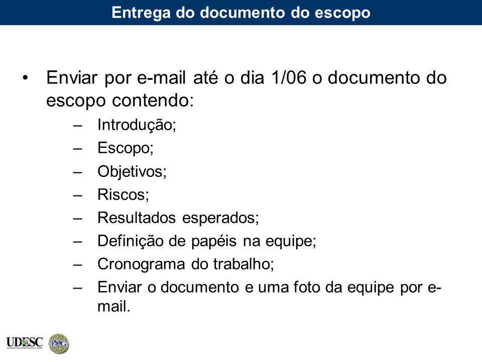 Entrega do documento do escopo Enviar por e-mail até o dia 1/06 o documento do escopo contendo: –Introdução; –Escopo; –Objetivos; –Riscos; –Resultados