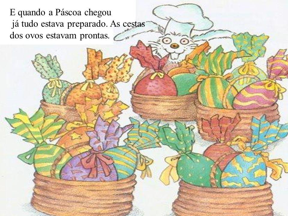 E quando a Páscoa chegou já tudo estava preparado. As cestas dos ovos estavam prontas.