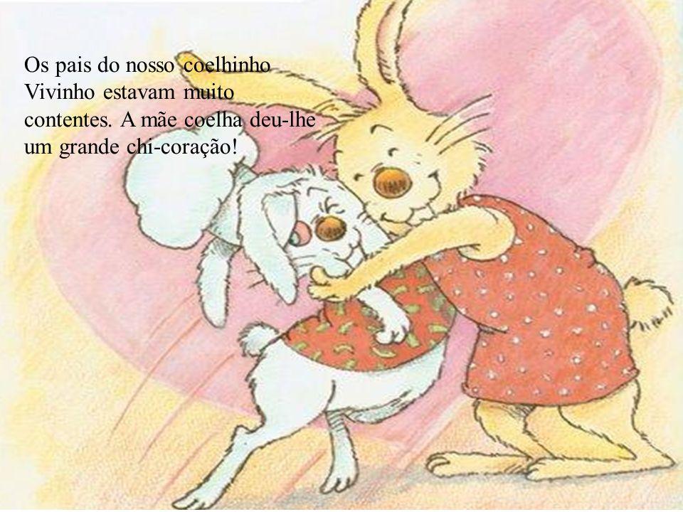 Os pais do nosso coelhinho Vivinho estavam muito contentes. A mãe coelha deu-lhe um grande chi-coração!