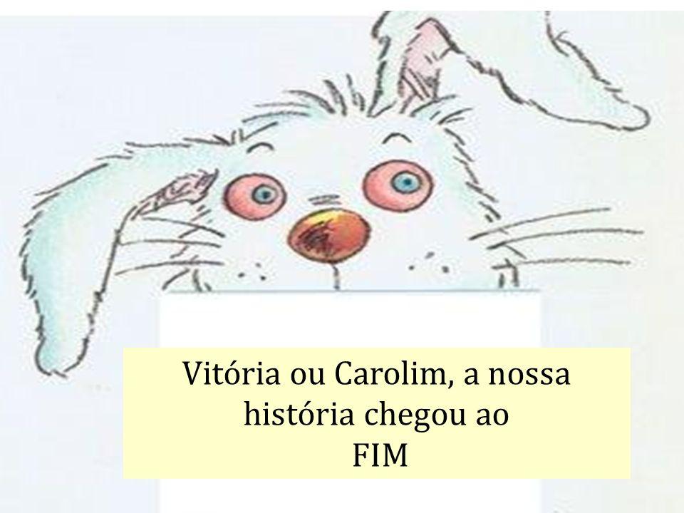 Vitória ou Carolim, a nossa história chegou ao FIM