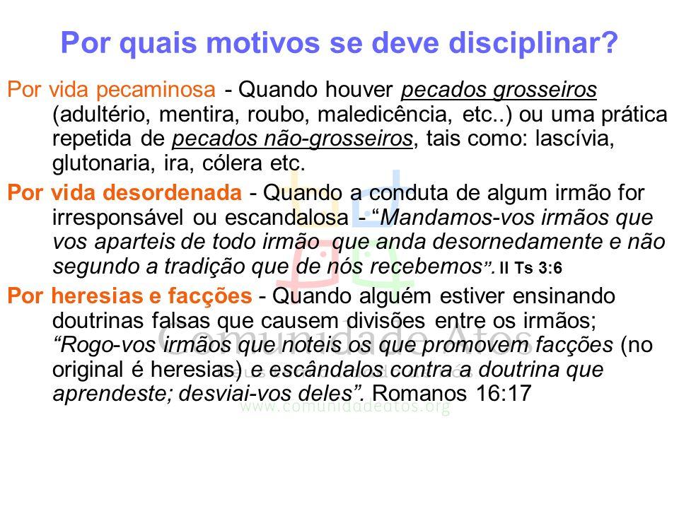 Por quais motivos se deve disciplinar? Por vida pecaminosa - Quando houver pecados grosseiros (adultério, mentira, roubo, maledicência, etc..) ou uma