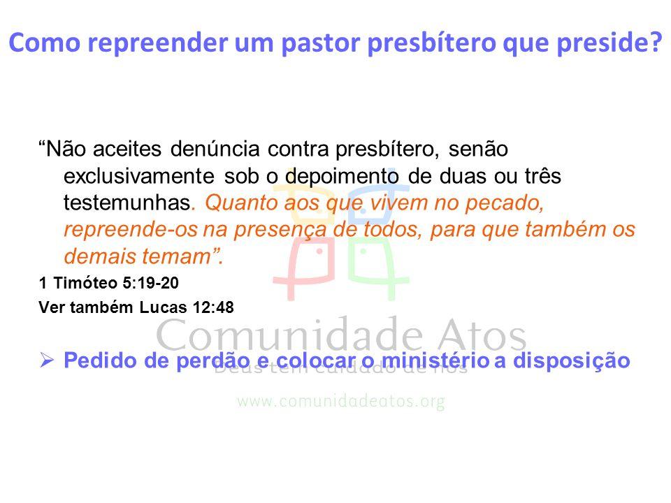 Como repreender um pastor presbítero que preside? Não aceites denúncia contra presbítero, senão exclusivamente sob o depoimento de duas ou três testem