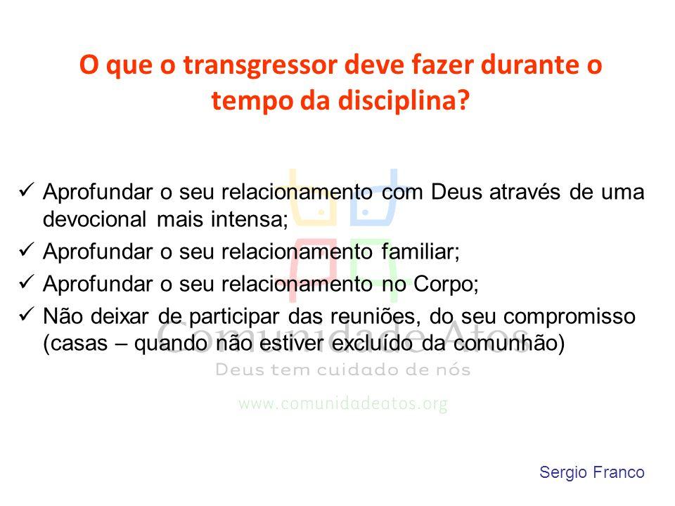 O que o transgressor deve fazer durante o tempo da disciplina? Aprofundar o seu relacionamento com Deus através de uma devocional mais intensa; Aprofu