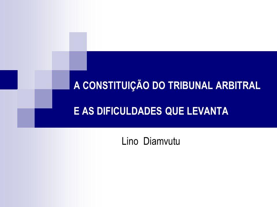 A CONSTITUIÇÃO DO TRIBUNAL ARBITRAL E AS DIFICULDADES QUE LEVANTA Lino Diamvutu