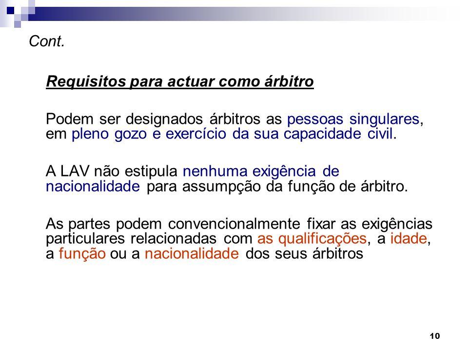 10 Cont. Requisitos para actuar como árbitro Podem ser designados árbitros as pessoas singulares, em pleno gozo e exercício da sua capacidade civil. A
