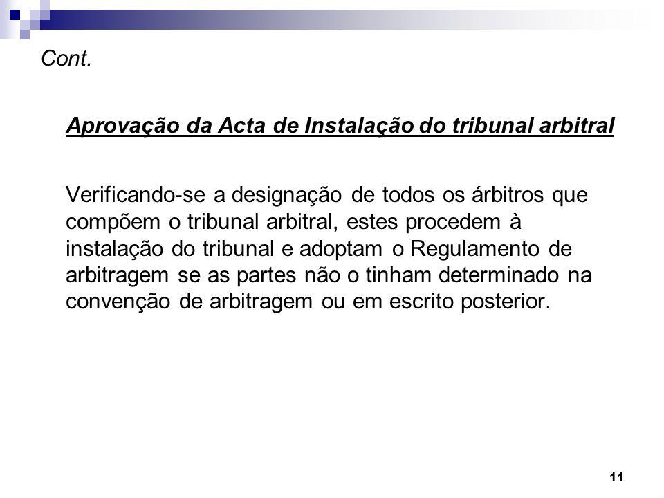 11 Cont. Aprovação da Acta de Instalação do tribunal arbitral Verificando-se a designação de todos os árbitros que compõem o tribunal arbitral, estes