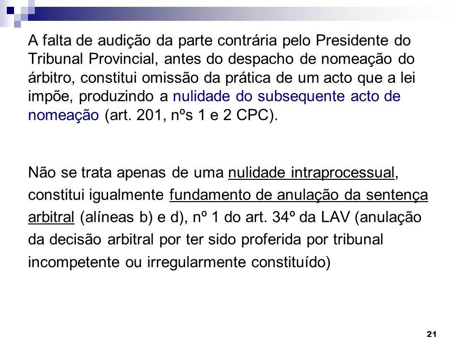 21 A falta de audição da parte contrária pelo Presidente do Tribunal Provincial, antes do despacho de nomeação do árbitro, constitui omissão da prátic