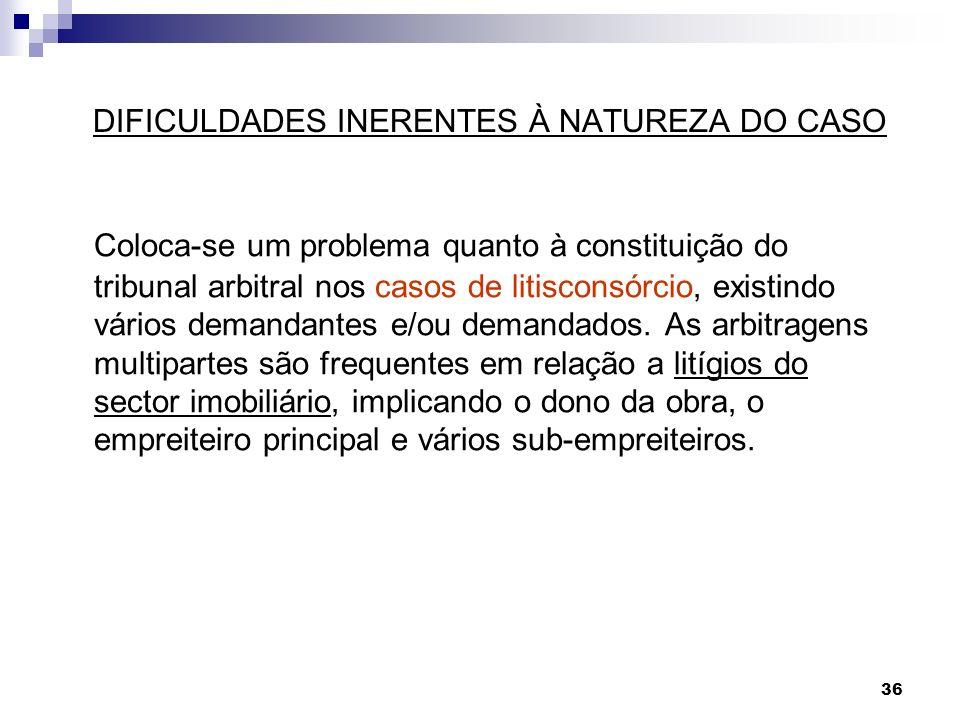 36 DIFICULDADES INERENTES À NATUREZA DO CASO Coloca-se um problema quanto à constituição do tribunal arbitral nos casos de litisconsórcio, existindo v