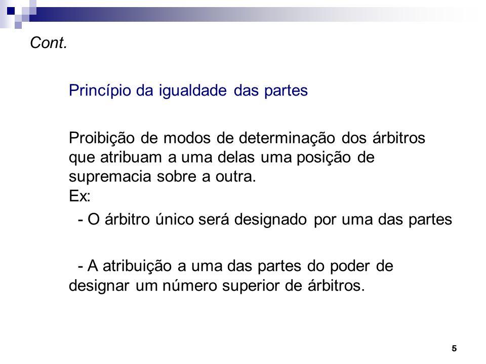 5 Cont. Princípio da igualdade das partes Proibição de modos de determinação dos árbitros que atribuam a uma delas uma posição de supremacia sobre a o