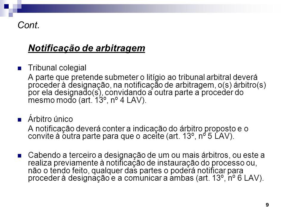 9 Cont. Notificação de arbitragem Tribunal colegial A parte que pretende submeter o litígio ao tribunal arbitral deverá proceder à designação, na noti