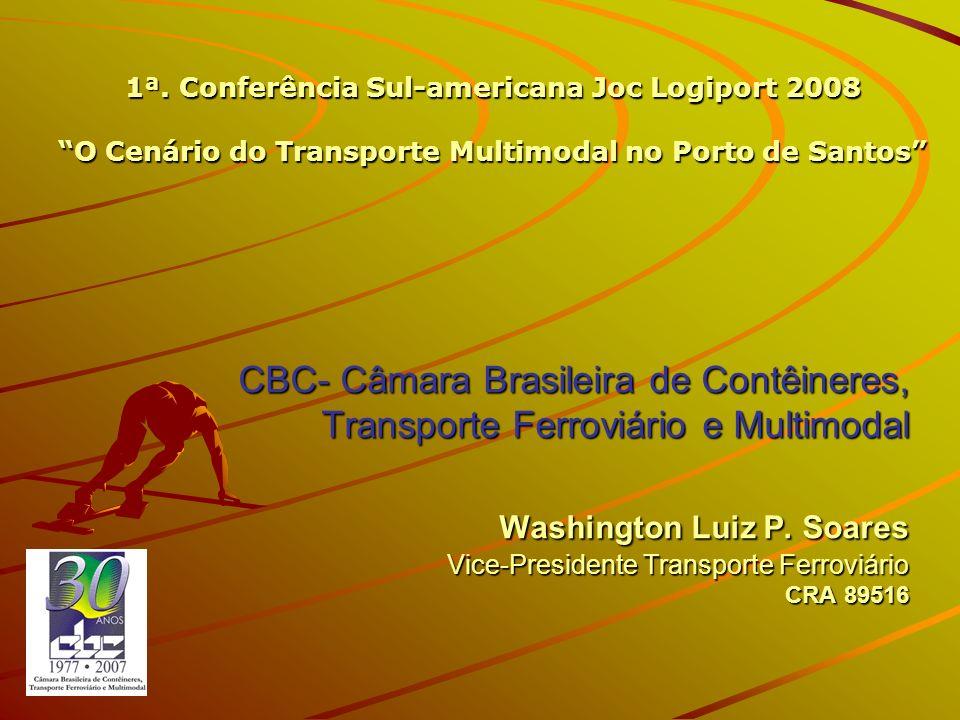 CBC- Câmara Brasileira de Contêineres, Transporte Ferroviário e Multimodal Washington Luiz P. Soares Vice-Presidente Transporte Ferroviário CRA 89516