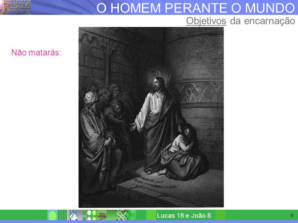5 O HOMEM PERANTE O MUNDO Objetivos da encarnação Não adulterarás: Lucas, 18