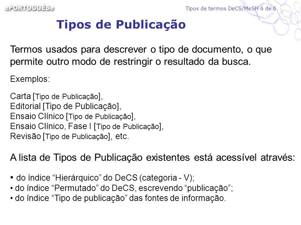Tipos de Publicação Termos usados para descrever o tipo de documento, o que permite outro modo de restringir o resultado da busca. Exemplos: Carta [ T