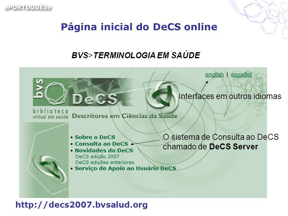 http://decs2007.bvsalud.org BVS>TERMINOLOGIA EM SAÚDE O sistema de Consulta ao DeCS chamado de DeCS Server Interfaces em outros idiomas Página inicial