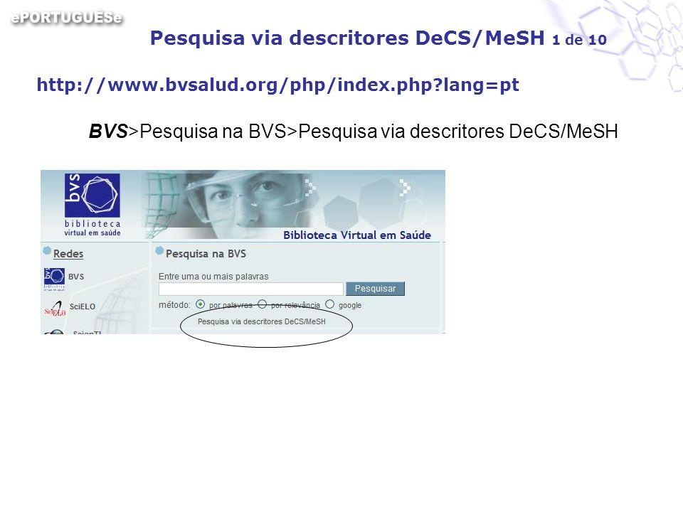 Pesquisa via descritores DeCS/MeSH 1 de 10 http://www.bvsalud.org/php/index.php?lang=pt BVS>Pesquisa na BVS>Pesquisa via descritores DeCS/MeSH
