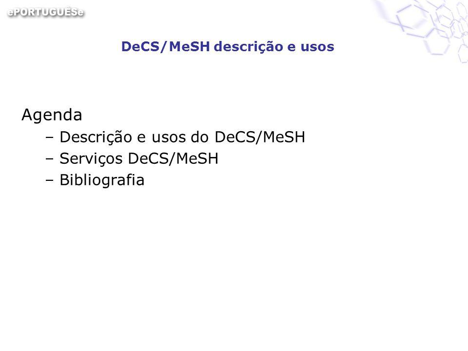 DeCS/MeSH descrição e usos Agenda –Descrição e usos do DeCS/MeSH –Serviços DeCS/MeSH –Bibliografia