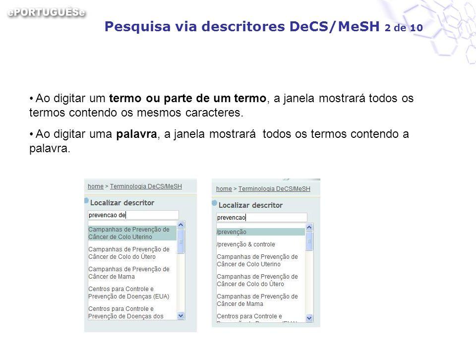 Pesquisa via descritores DeCS/MeSH 2 de 10 Ao digitar um termo ou parte de um termo, a janela mostrará todos os termos contendo os mesmos caracteres.
