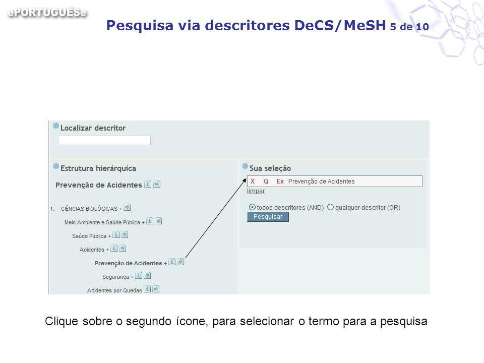 Pesquisa via descritores DeCS/MeSH 5 de 10 Clique sobre o segundo ícone, para selecionar o termo para a pesquisa