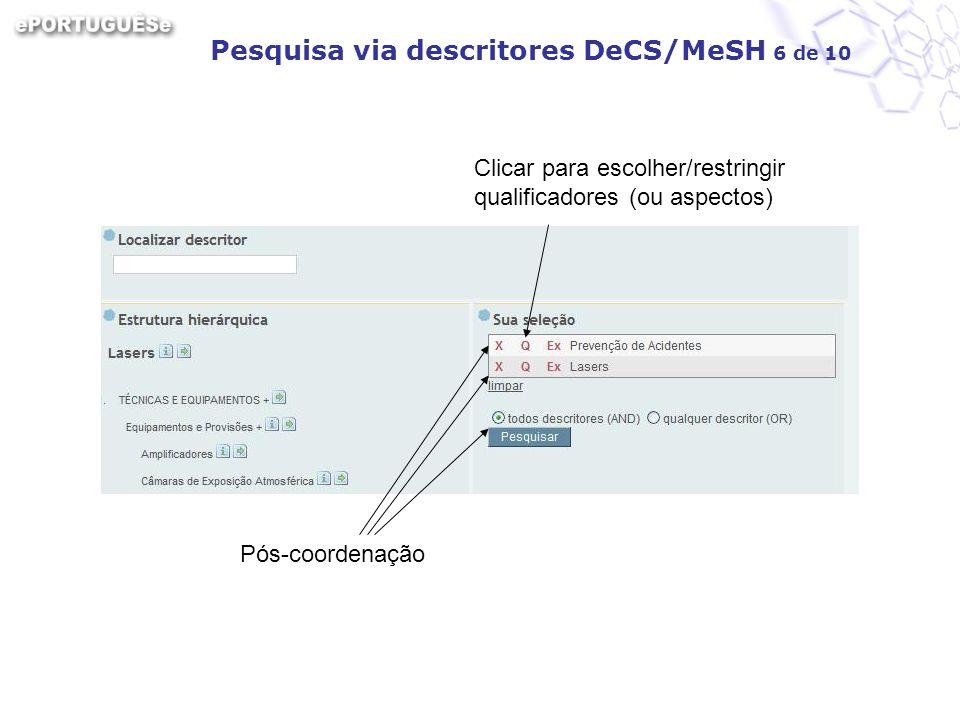 Pesquisa via descritores DeCS/MeSH 6 de 10 Pós-coordenação Clicar para escolher/restringir qualificadores (ou aspectos)