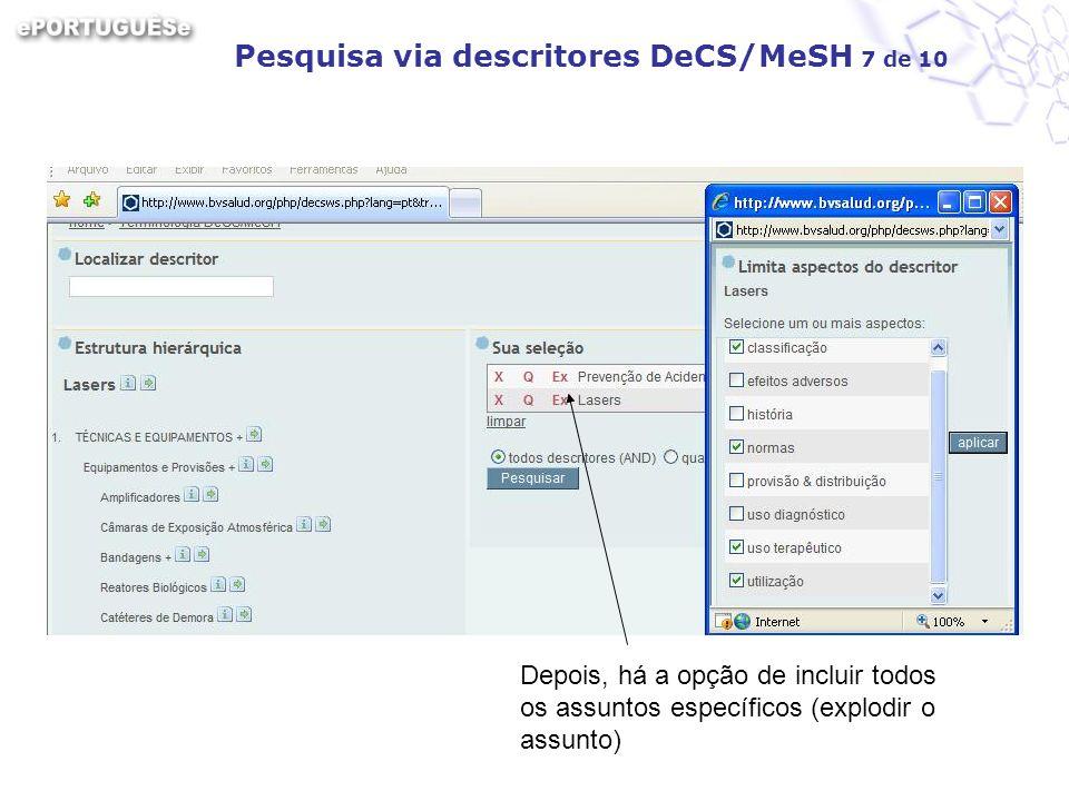 Pesquisa via descritores DeCS/MeSH 7 de 10 Depois, há a opção de incluir todos os assuntos específicos (explodir o assunto)