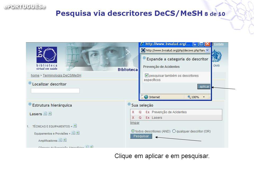 Pesquisa via descritores DeCS/MeSH 8 de 10 Clique em aplicar e em pesquisar.