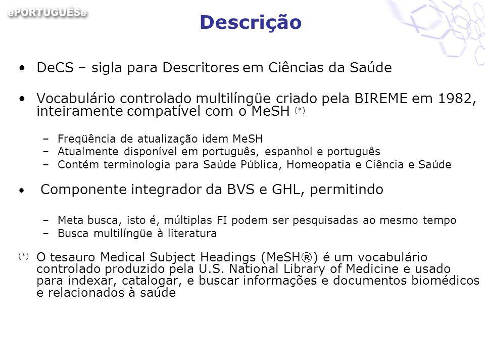 Descrição DeCS – sigla para Descritores em Ciências da Saúde Vocabulário controlado multilíngüe criado pela BIREME em 1982, inteiramente compatível co