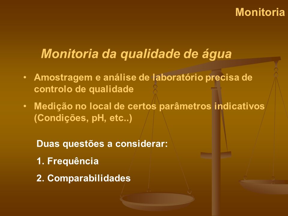 Monitoria da qualidade de água Monitoria Amostragem e análise de laboratório precisa de controlo de qualidade Medição no local de certos parâmetros in