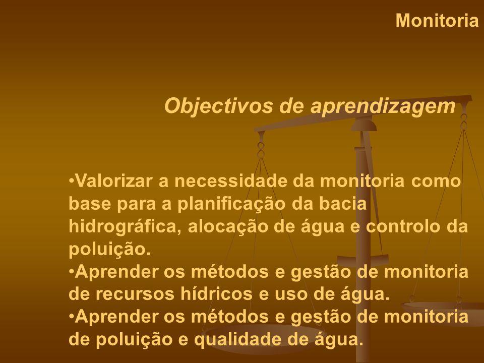 Valorizar a necessidade da monitoria como base para a planificação da bacia hidrográfica, alocação de água e controlo da poluição. Aprender os métodos