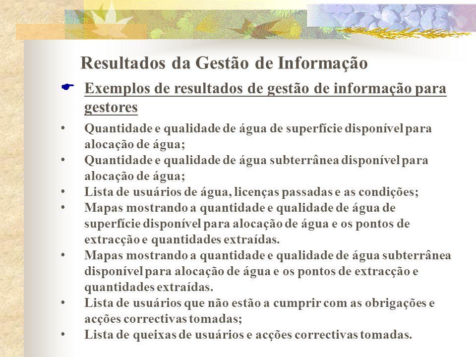 Resultados da Gestão de Informação Exemplos de resultados de gestão de informação para gestores Quantidade e qualidade de água de superfície disponíve