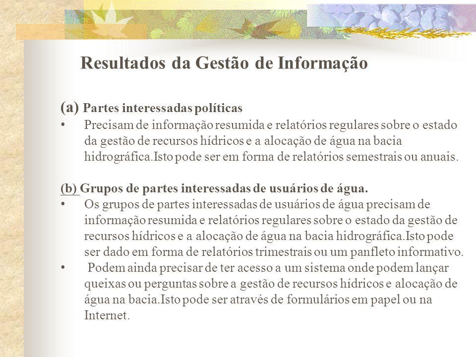 Resultados da Gestão de Informação (a) Partes interessadas políticas Precisam de informação resumida e relatórios regulares sobre o estado da gestão d