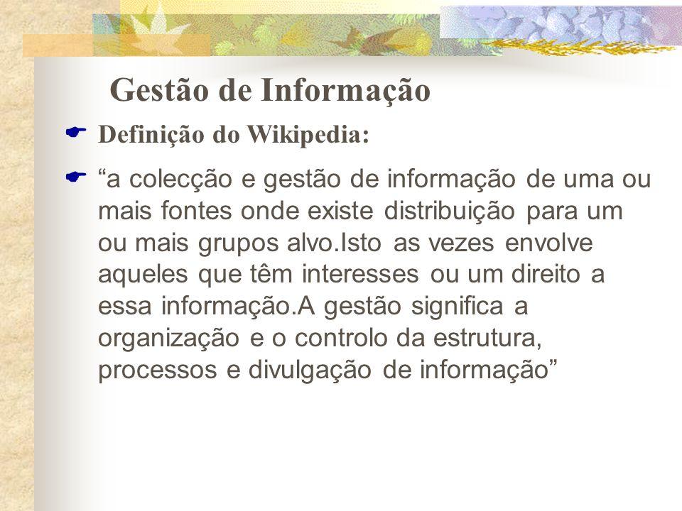 Gestão de Informação Definição do Wikipedia: a colecção e gestão de informação de uma ou mais fontes onde existe distribuição para um ou mais grupos a