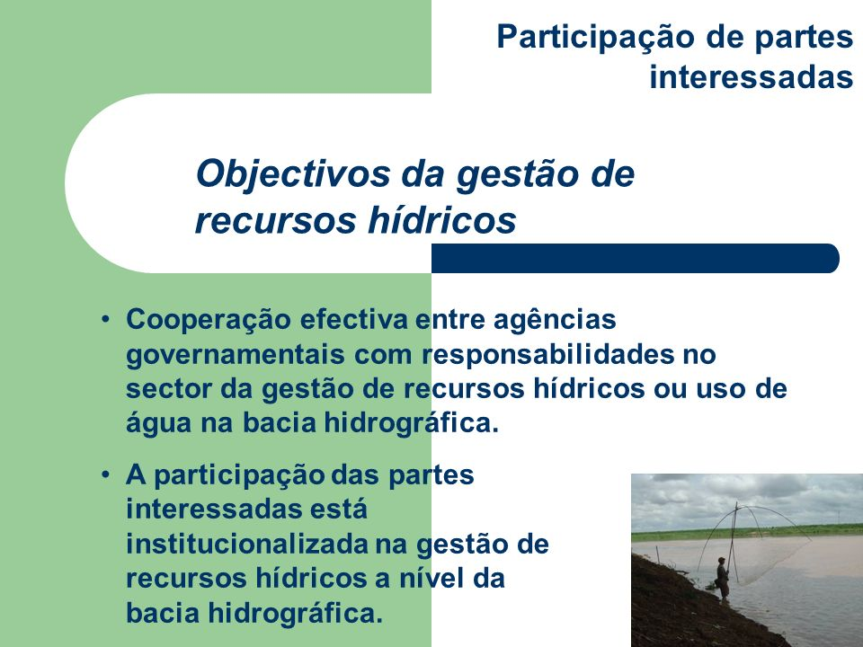 Cooperação efectiva entre agências governamentais com responsabilidades no sector da gestão de recursos hídricos ou uso de água na bacia hidrográfica.