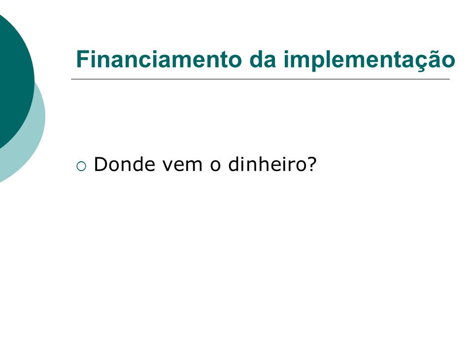 Financiamento da implementação Donde vem o dinheiro?