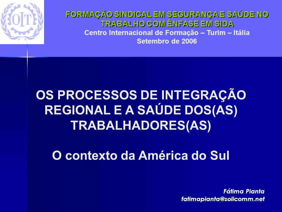 FORMAÇÃO SINDICAL EM SEGURANÇA E SAÚDE NO TRABALHO COM ÊNFASE EM SIDA Centro Internacional de Formação – Turim – Itália Setembro de 2006 OS PROCESSOS