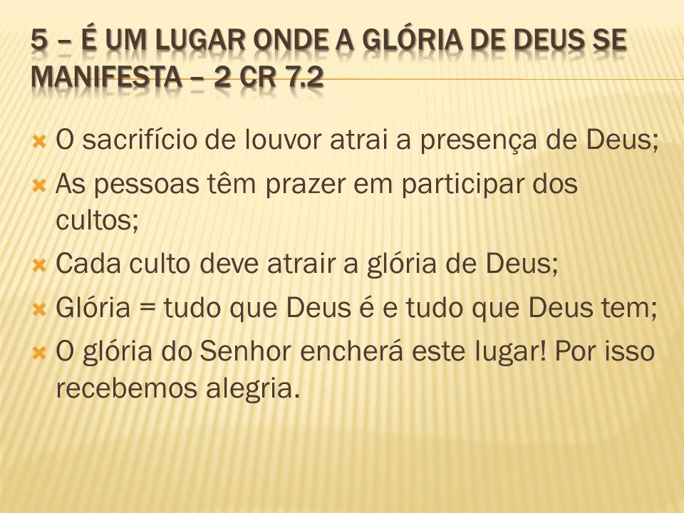 O sacrifício de louvor atrai a presença de Deus; As pessoas têm prazer em participar dos cultos; Cada culto deve atrair a glória de Deus; Glória = tud