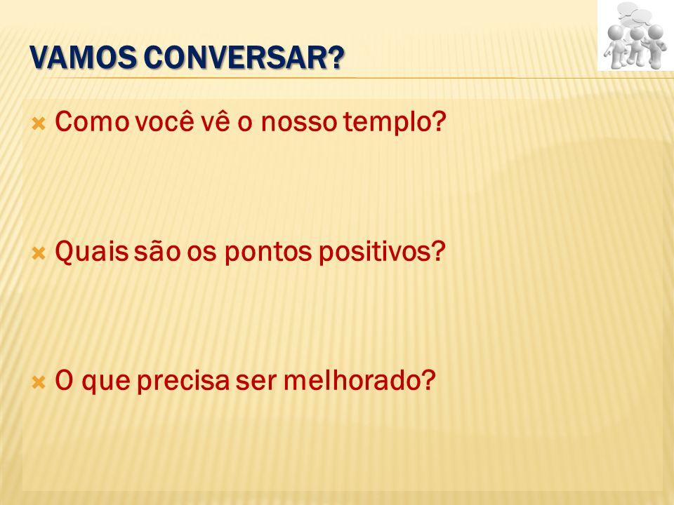 VAMOS CONVERSAR? Como você vê o nosso templo? Quais são os pontos positivos? O que precisa ser melhorado?