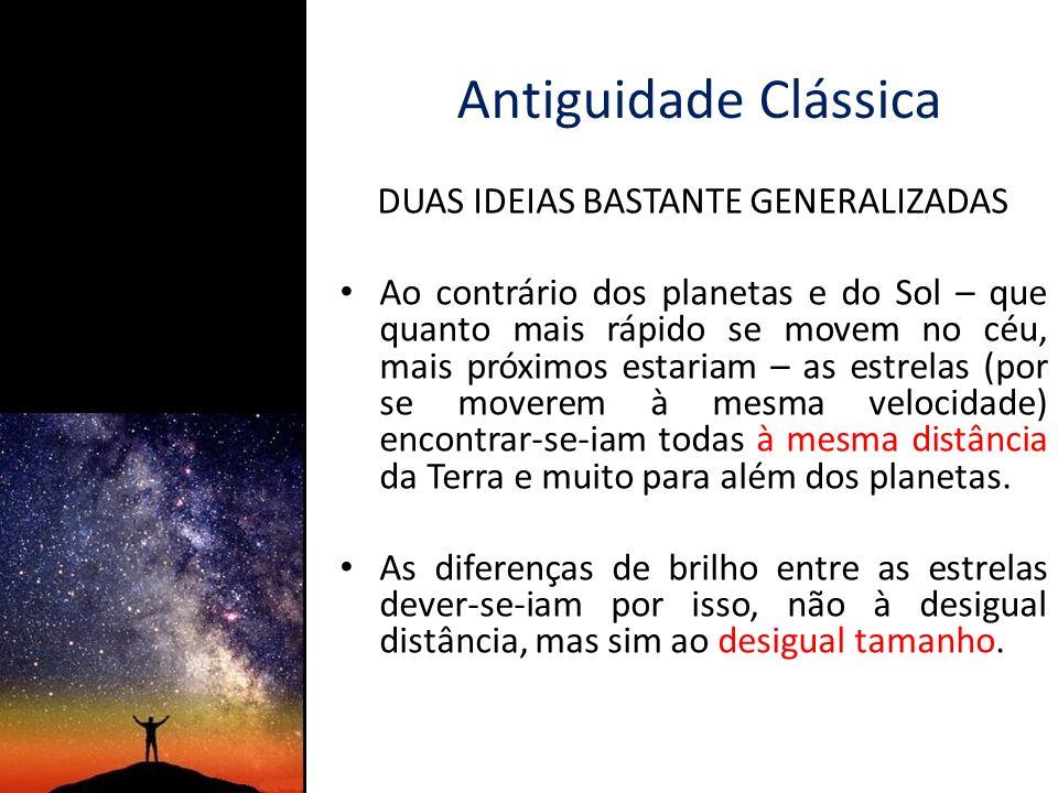 Novas ideias (I) O filósofo e teólogo Nicolas de Cusa defendeu em 1440, na sua obra filosófica De Docta Ignorantia, que a distância das estrelas poderia não ser igual para todas.