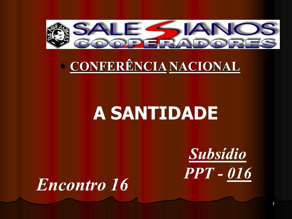 1 CONFERÊNCIA NACIONAL CONFERÊNCIA NACIONAL A SANTIDADE Subsídio PPT - 016 Encontro 16