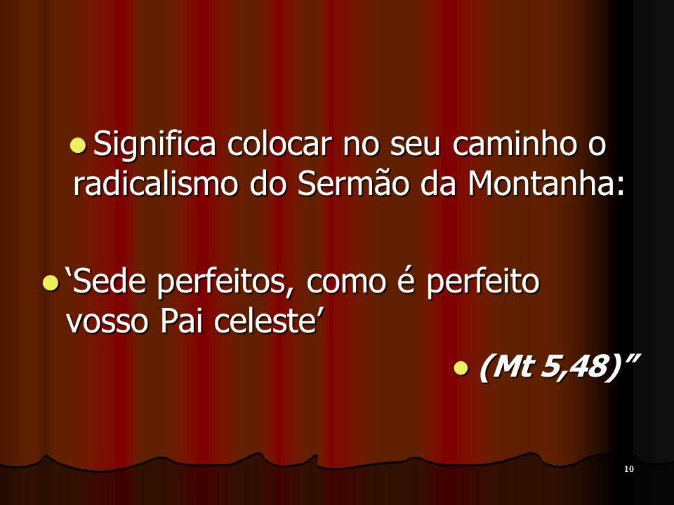 10 Significa colocar no seu caminho o radicalismo do Sermão da Montanha: Significa colocar no seu caminho o radicalismo do Sermão da Montanha: Sede pe