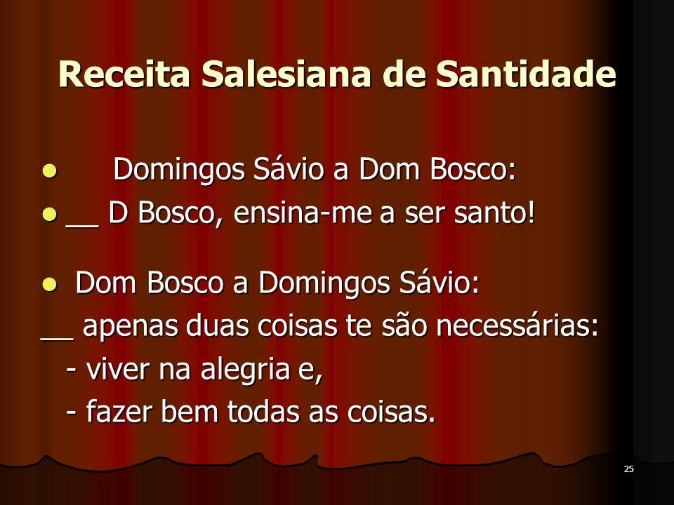 25 Domingos Sávio a Dom Bosco: Domingos Sávio a Dom Bosco: __ D Bosco, ensina-me a ser santo! __ D Bosco, ensina-me a ser santo! Dom Bosco a Domingos