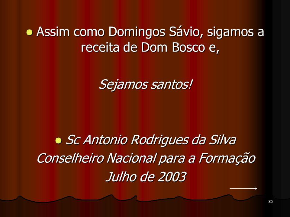 35 Assim como Domingos Sávio, sigamos a receita de Dom Bosco e, Assim como Domingos Sávio, sigamos a receita de Dom Bosco e, Sejamos santos! Sc Antoni