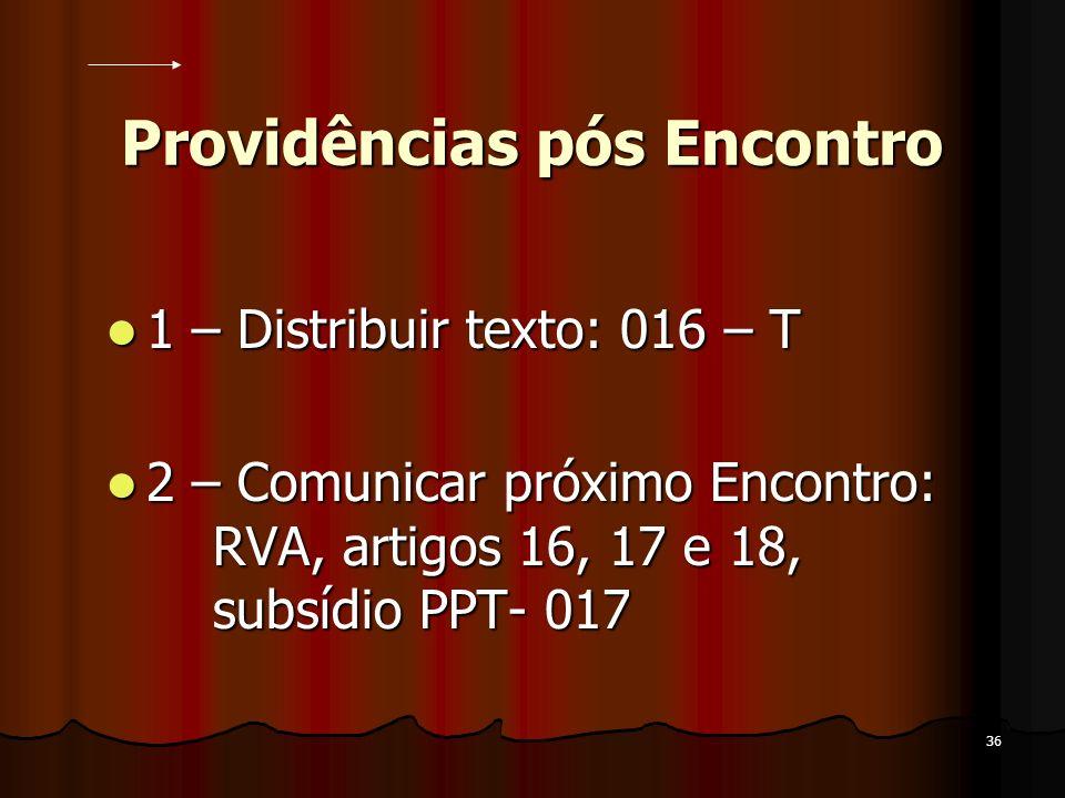 36 Providências pós Encontro 1 – Distribuir texto: 016 – T 1 – Distribuir texto: 016 – T 2 – Comunicar próximo Encontro: RVA, artigos 16, 17 e 18, sub