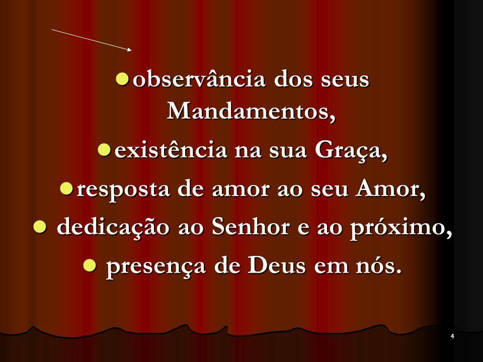 4 observância dos seus Mandamentos, observância dos seus Mandamentos, existência na sua Graça, existência na sua Graça, resposta de amor ao seu Amor,