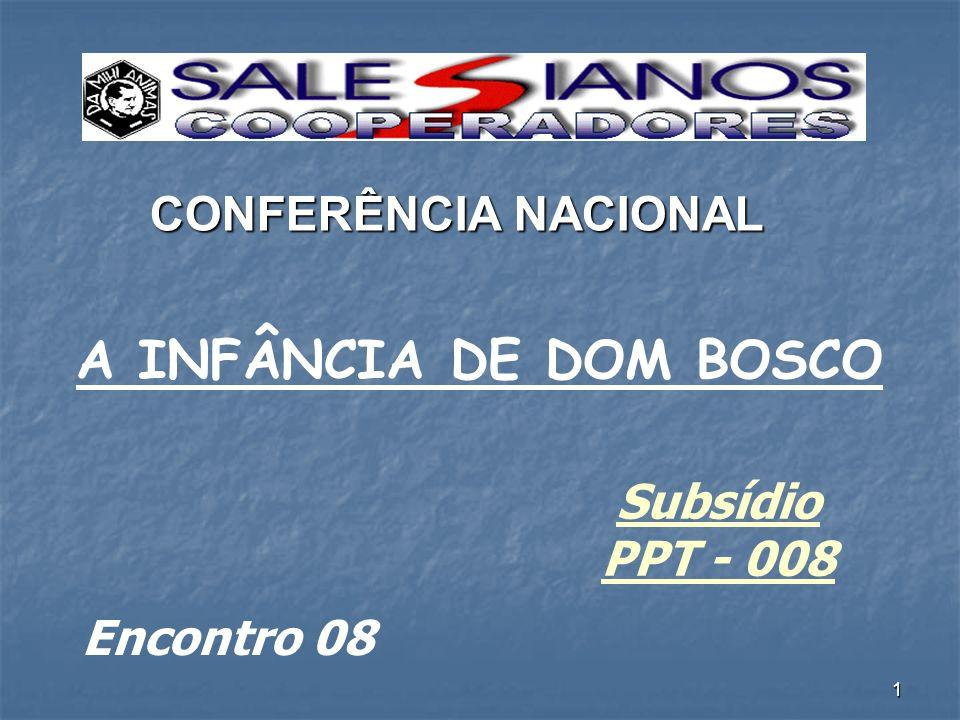 1 A INFÂNCIA DE DOM BOSCO Subsídio PPT - 008 CONFERÊNCIA NACIONAL Encontro 08