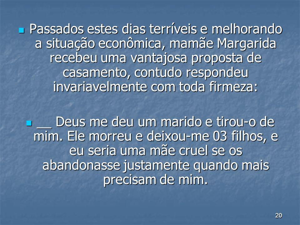 20 Passados estes dias terríveis e melhorando a situação econômica, mamãe Margarida recebeu uma vantajosa proposta de casamento, contudo respondeu inv