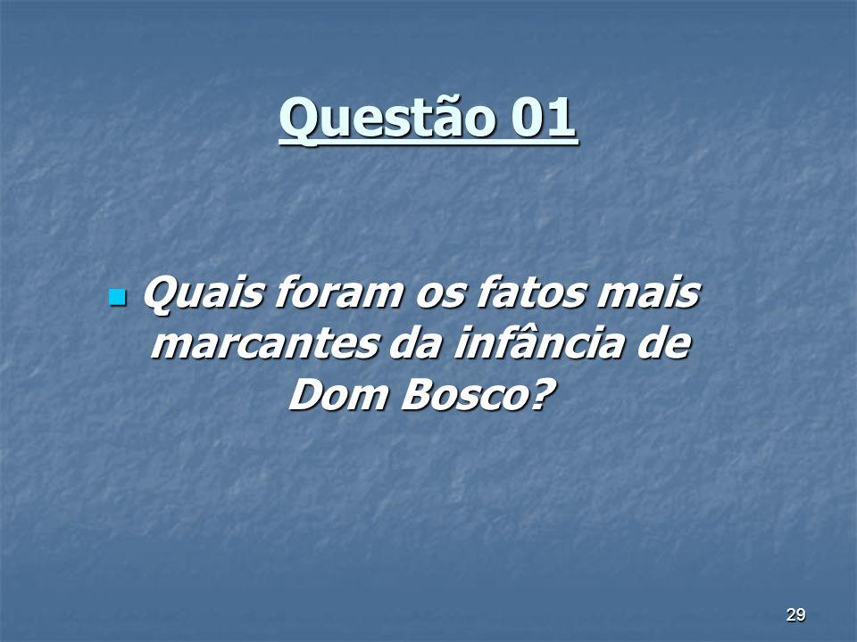 29 Questão 01 Quais foram os fatos mais marcantes da infância de Dom Bosco? Quais foram os fatos mais marcantes da infância de Dom Bosco?