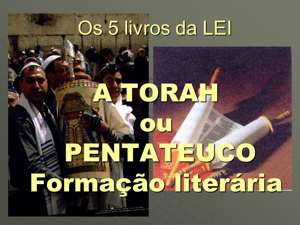 Os 5 livros da LEI A TORAH ou PENTATEUCO PENTATEUCO Formação literária
