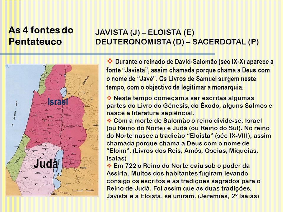 Durante o reinado de David-Salomão (séc IX-X) aparece a fonte Javista, assim chamada porque chama a Deus com o nome de Javé. Os Livros de Samuel surge