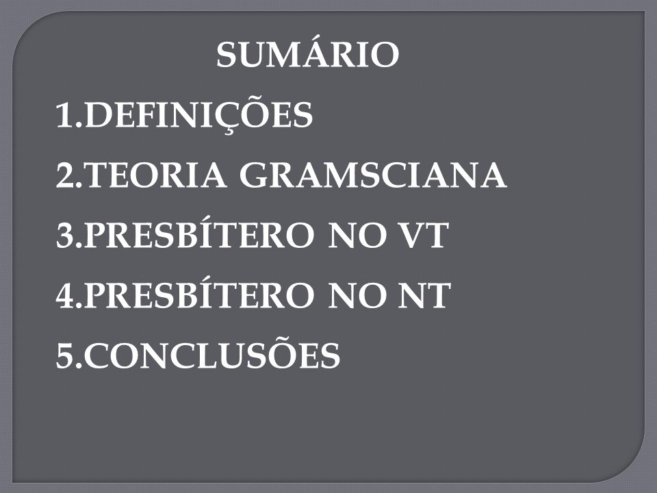 SUMÁRIO 1.DEFINIÇÕES 2.TEORIA GRAMSCIANA 3.PRESBÍTERO NO VT 4.PRESBÍTERO NO NT 5.CONCLUSÕES